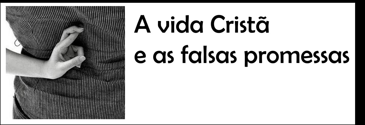A vida cristã e as falsas promessas